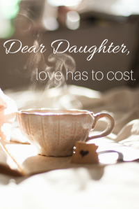 Dear Daughter, I love you.