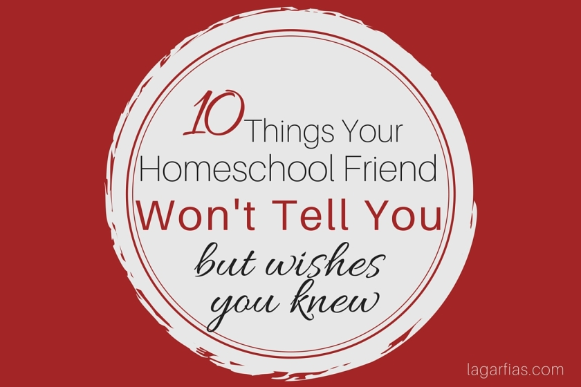 10 Things Your Homeschool Friend Won't Tell You (but wishes you knew) #homeschool