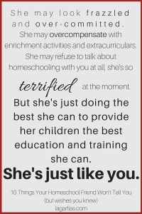 10 things your homeschool friend won't tell you -- but wishes you knew. #homeschool