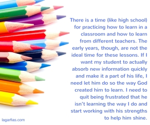 There is a time (like high school) for practicing how to learn in a classroom and how to learn from different teachers. The early years, though, are not the ideal time for these lessons. If I want my student