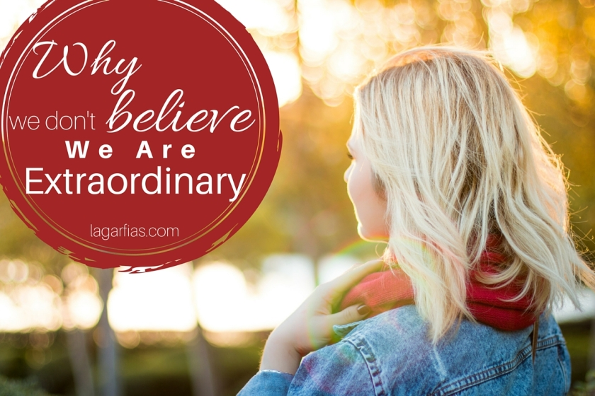 What keeps us from living the truth that #OrdinaryIsExtraordinary?