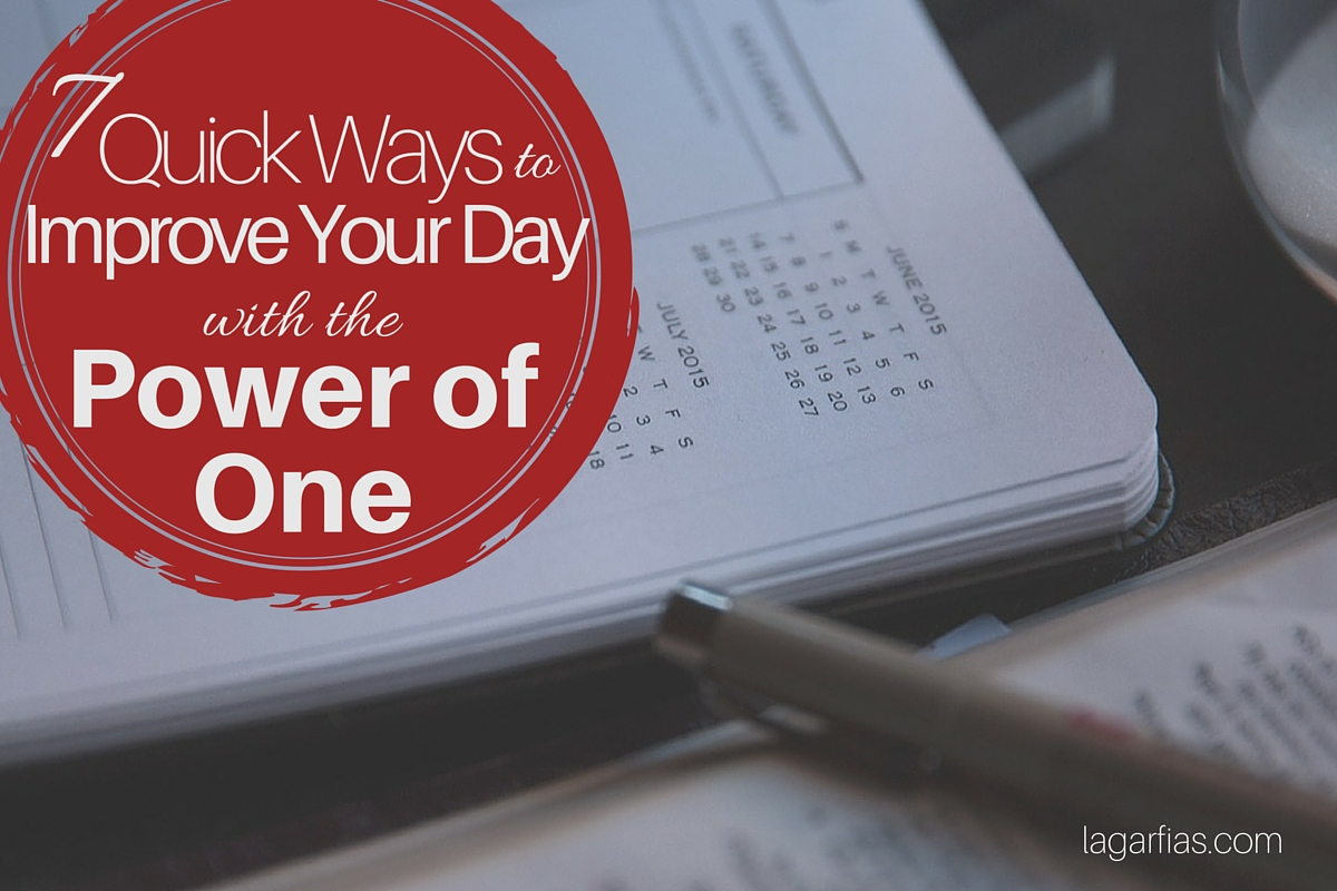 7 Quick Ways to Improve Your Day with the Power of One ...
