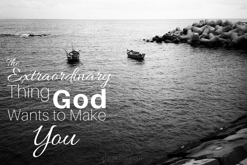 the extraordinary thing God wants to make you