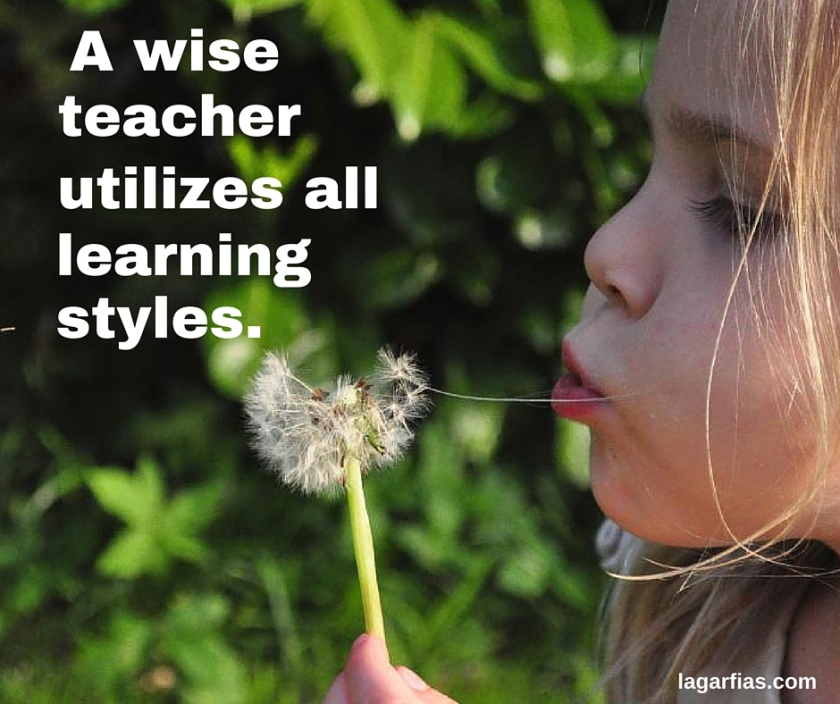 A wise teacherutilizes alllearning styles.