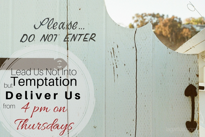 Lead Us Not Into Temptation, But Deliver Us from 4pm on Thursdays