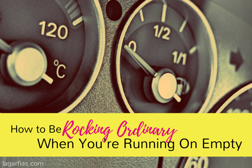 how-to-be-rocking-ordinary-when-youre-running-on-empty